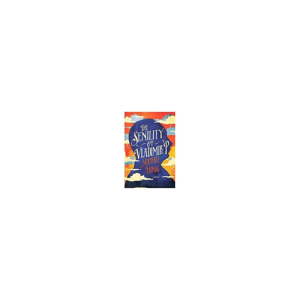 Senility of Vladimir P. (Hardcover) (Michael Honig)