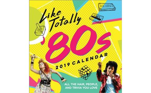 Like Totally '80s 2019 Calendar : All the Hair, People, and Trivia You Love -  (Paperback) - image 1 of 1