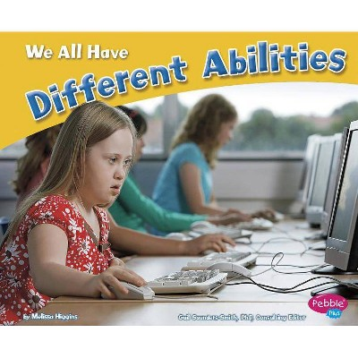 We All Have Different Abilities - (Celebrating Differences) by  Melissa Higgins (Paperback)