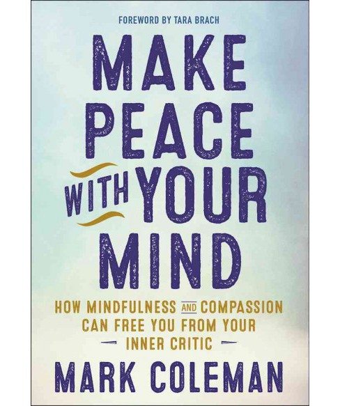 Make Peace With Your Mind : How Mindfulness and Compassion Can Free You from Your Inner Critic - image 1 of 1