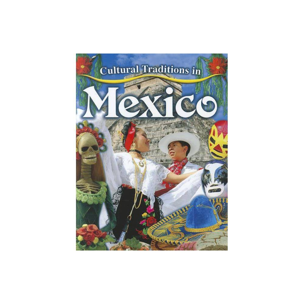 Cultural Traditions In Mexico Cultural Traditions In My World By Lynn Peppas Paperback