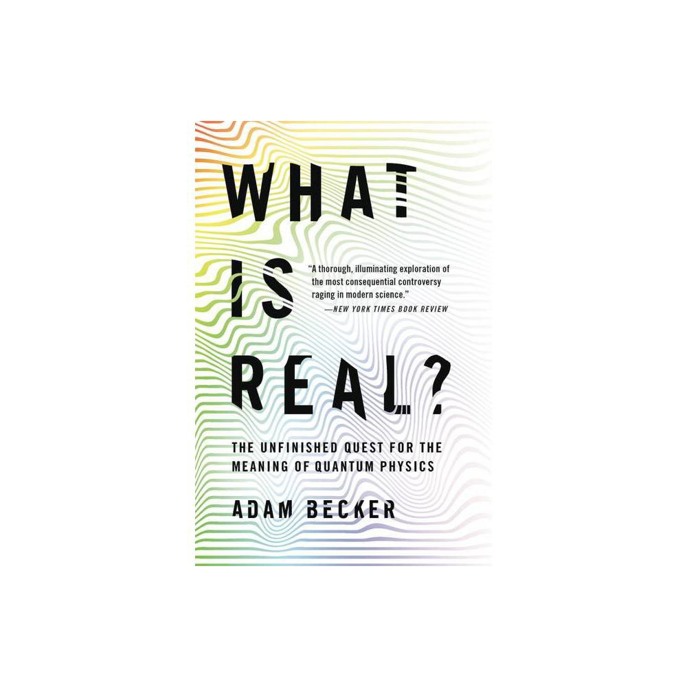 What Is Real By Adam Becker Paperback