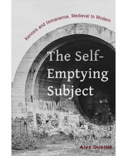 Self-Emptying Subject : Kenosis and Immanence, Medieval to Modern -  by Alex Dubilet (Hardcover) - image 1 of 1