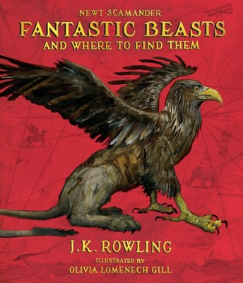 Fantastic Beasts and Where to Find Them: The Illustrated Edition (Hardcover)(J. K. Rowling & Newt Scamander)