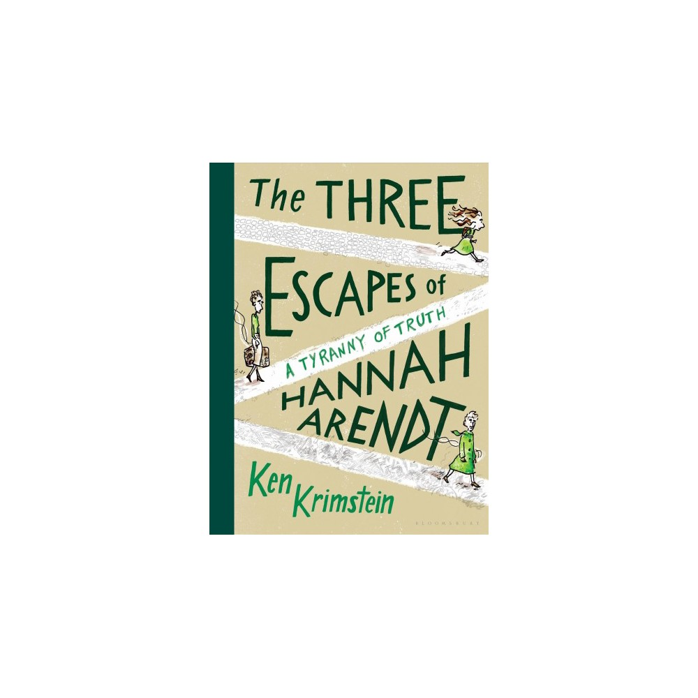 Three Escapes of Hannah Arendt : A Tyranny of Truth - by Ken Krimstein (Hardcover)