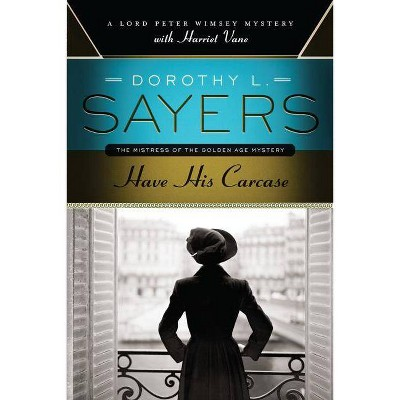Have His Carcase - by  Dorothy L Sayers (Paperback)
