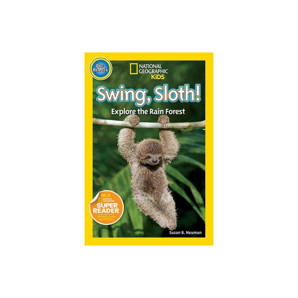 National Geographic Readers: Swing Sloth!: Explore the Rain Forest (Paperback) by Susan B. Neuman Compare