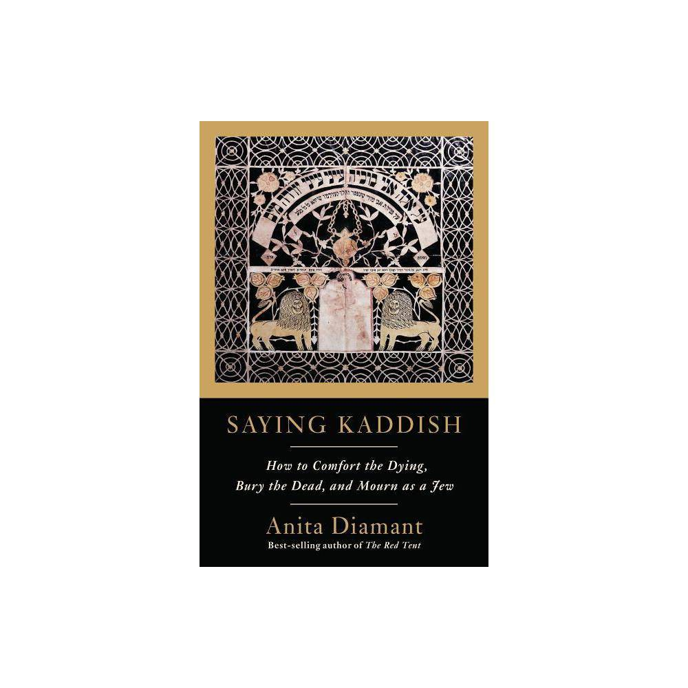 Saying Kaddish - by Anita Diamant (Paperback) Book Synopsis The definitive guide to Judaism's end-of-life rituals, revised and updated for Jews of all backgrounds and beliefs From caring for the dying to honoring the dead, Anita Diamant explains the Jewish practices that make mourning a loved one an opportunity to experience the full range of emotions--grief, anger, fear, guilt, relief--and take comfort in the idea that the memory of the deceased is bound up in our lives and actions. In Saying Kaddish you will find suggestions for conducting a funeral and for observing the shiva week, the shloshim month, the year of Kaddish, the annual yahrzeit, and the Yizkor service. There are also chapters on coping with particular losses--such as the death of a child and suicide--and on children as mourners, mourning non-Jewish loved ones, and the bereavement that accompanies miscarriage. Diamant also offers advice on how to apply traditional views of the sacredness of life to hospice and palliative care. Reflecting the ways that ancient rituals and customs have been adapted in light of contemporary wisdom and needs, she includes updated sections on taharah (preparation of the body for burial) and on using ritual immersion in a mikveh to mark the stages of bereavement. And, celebrating a Judaism that has be inclusive and welcoming. Diamant highlights rituals, prayers, and customs that will be meaningful to Jews-by-choice, Jews of color, and LGBTQ Jews. Concluding chapters discuss Jewish perspectives on writing a will, creating healthcare directives, making final arrangements, and composing an ethical will. Review Quotes  Does a wonderful job of showing how Jewish ritual can help mourners heal and how friends and community members can be an important part of that healing.  -- Jewish Family and Life Online About the Author ANITA DIAMANT's guides to contemporary Jewish practices include How to Raise a Jewish Child, Choosing a Jewish Life, and The Jewish Wedding Now. She is the founding president of Mayyim Hayyim Living Waters Community Mikveh and the Paula Brody and Family Education Center in Newton, Massachusetts.