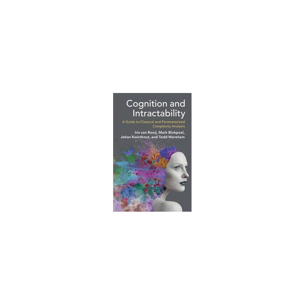 Cognition and Intractability : A Guide to Classical and Parameterized Complexity Analysis - (Hardcover)
