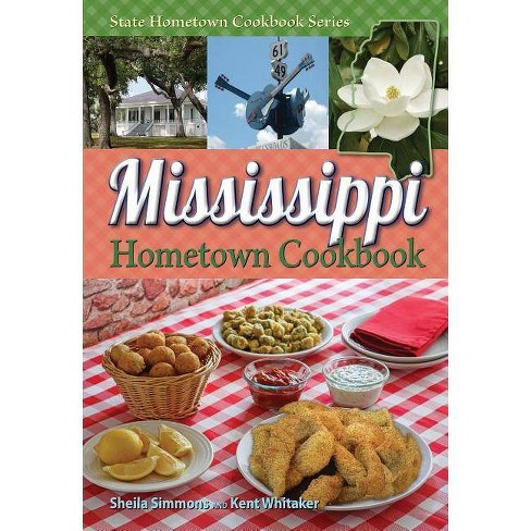 Mississippi Hometown Cookbook - by  Sheila Simmons & Ken Whitaker (Paperback) - image 1 of 1