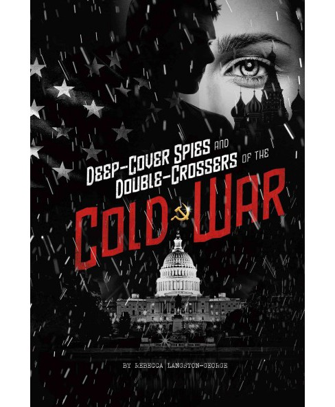 Deep-Cover Spies and Double-Crossers of the Cold War (Paperback) (Rebecca Langston-George) - image 1 of 1