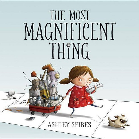 The Most Magnificent Thing - by  Ashley Spires (Hardcover) - image 1 of 1