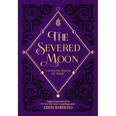 Severed Moon : A Year-Long Journal of Magic -  by Leigh Bardugo (Hardcover)