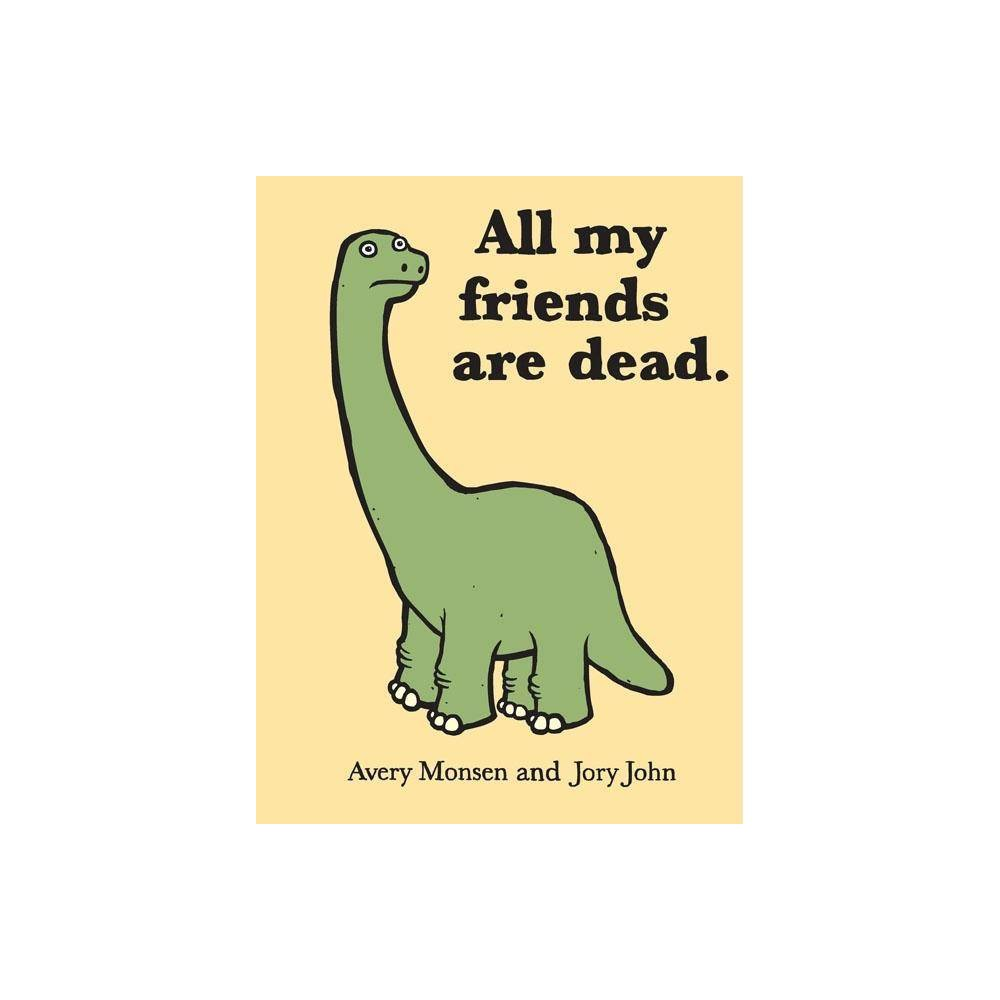 All My Friends Are Dead By Avery Monsen Jory John Hardcover