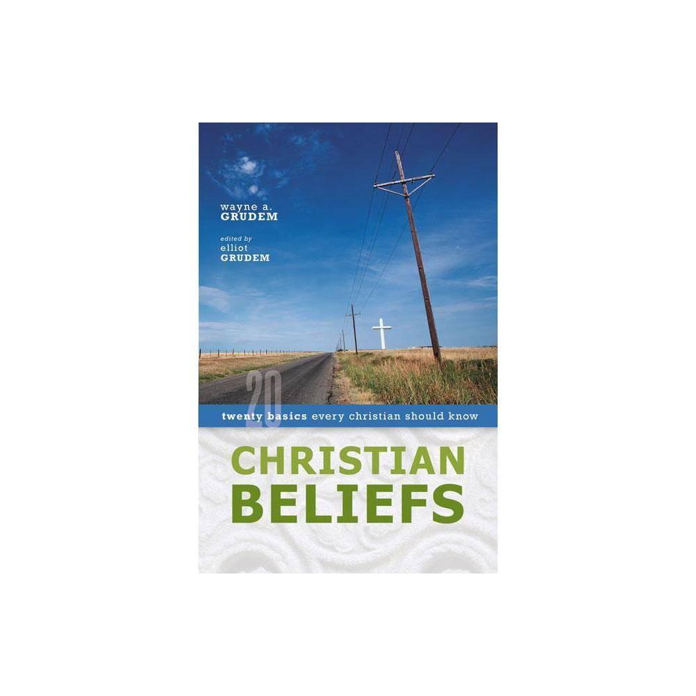 Christian Beliefs By Wayne A Grudem Elliot Grudem Paperback