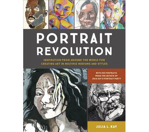 Portrait Revolution : Inspiration from Around the World for Creating Art in Multiple Mediums and Styles - image 1 of 1