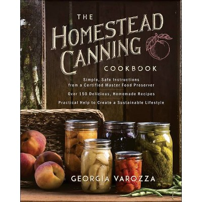 The Homestead Canning Cookbook - by Georgia Varozza (Paperback)