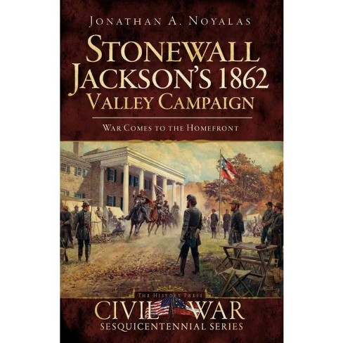 Stonewall Jackson's 1862 Valley Campaign: War Comes to the Homefront - image 1 of 1