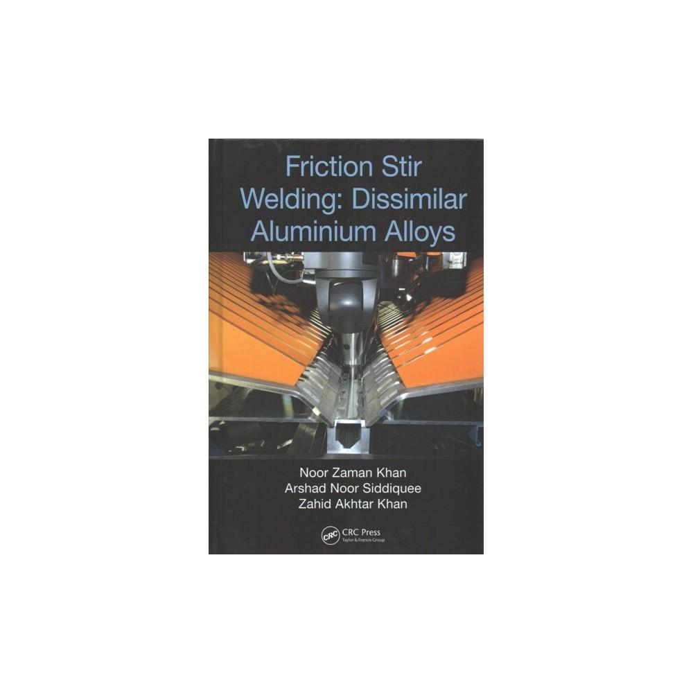 Friction Stir Welding : Dissimilar Aluminium Alloys - (Hardcover)