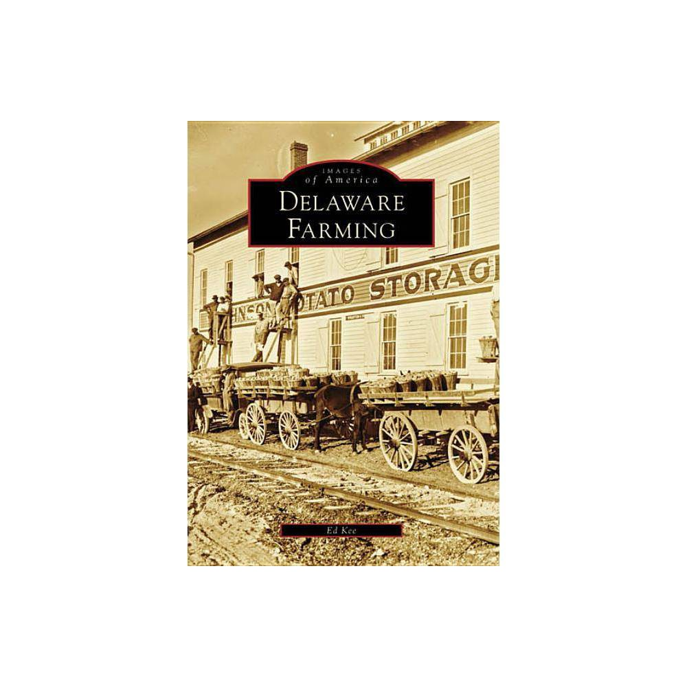 Delaware Farming Images Of America Arcadia Publishing By Ed Kee Paperback