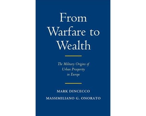 From Warfare to Wealth : The Military Origins of Urban Prosperity in Europe -  (Hardcover) - image 1 of 1