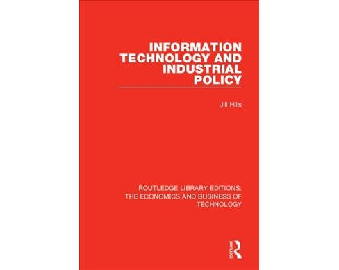Information Technology and Industrial Policy -  by Jill Hills (Hardcover) - image 1 of 1