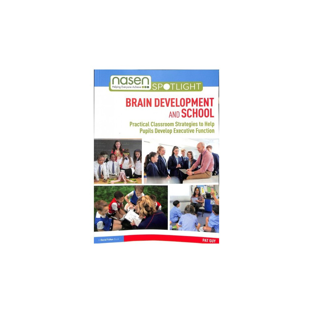 Brain Development and School : Practical Classroom Strategies to Help Pupils Develop Executive Function