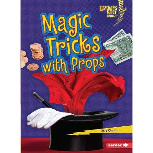 Magic Tricks with Props - (Lightning Bolt Books (R) -- Magic Tricks) by  Elsie Olson (Paperback)