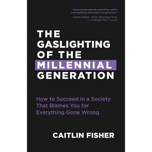 The Gaslighting of the Millennial Generation - by  Caitlin Fisher (Paperback) - image 1 of 1