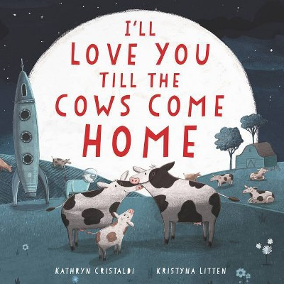 I'll Love You Till the Cows Come Home Board Book - by Kathryn Cristaldi