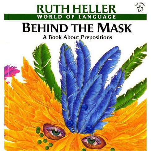 Behind the Mask - (World of Language) by  Ruth Heller (Paperback) - image 1 of 1