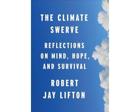 Climate Swerve : Reflections on Mind, Hope, and Survival -  by Robert Jay Lifton (Hardcover) - image 1 of 1