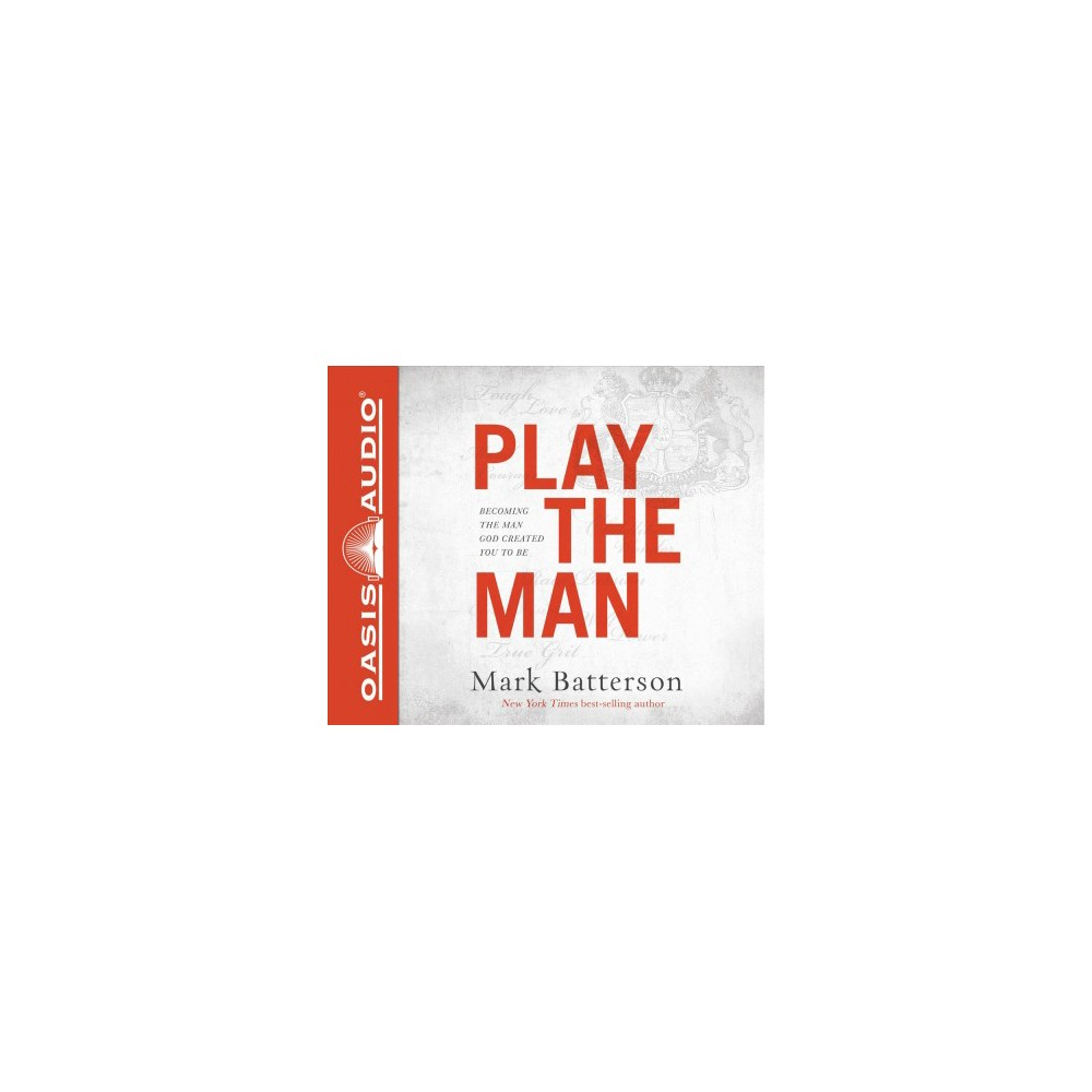 Play the Man : Becoming the Man God Created You to Be - Unabridged by Mark Batterson (CD/Spoken Word)