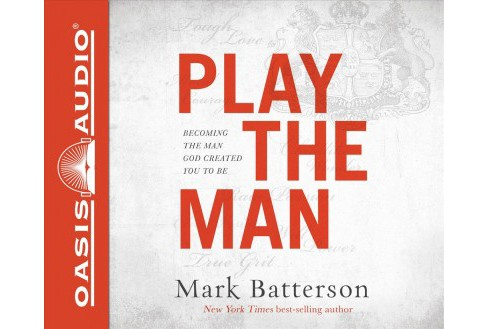 Play the Man : Becoming the Man God Created You to Be -  Unabridged by Mark Batterson (CD/Spoken Word) - image 1 of 1