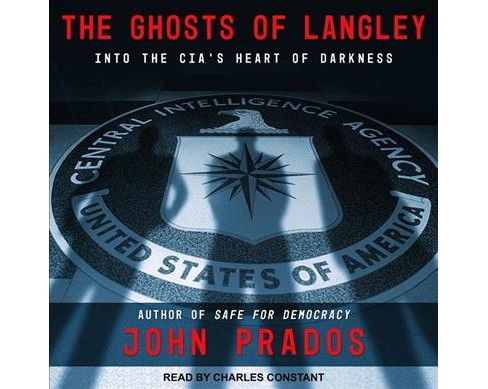 Ghosts of Langley : Into the CIA's Heart of Darkness -  Unabridged by John Prados (CD/Spoken Word) - image 1 of 1