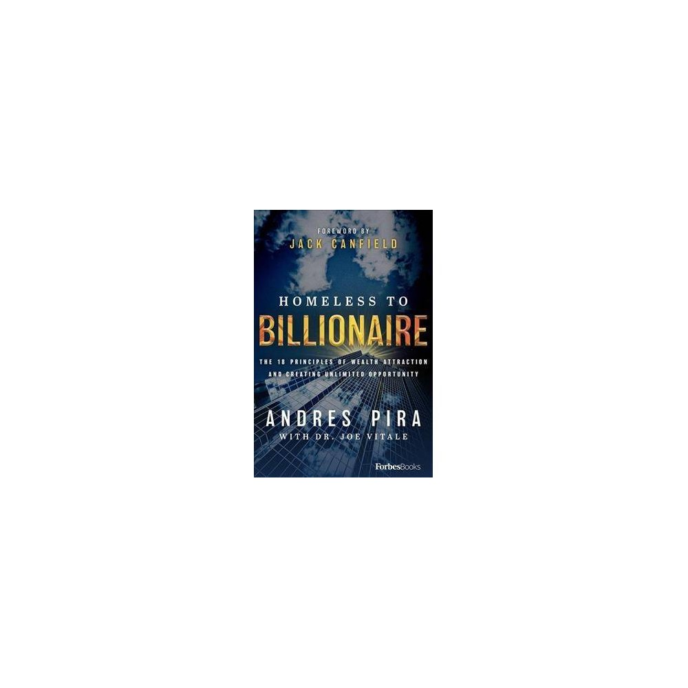 Homeless to Billionaire : The 18 Principles of Wealth Attraction and Creating Unlimited Opportunity