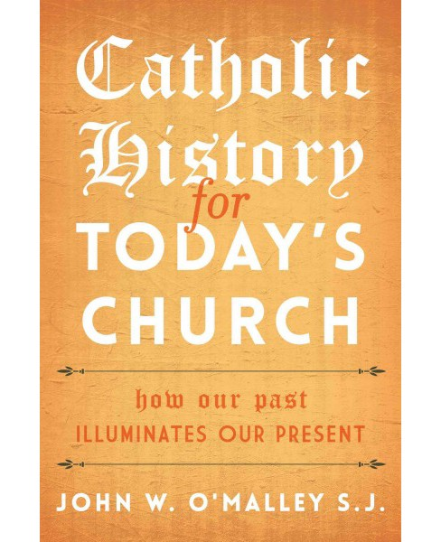 Catholic History for Today's Church : How Our Past Illuminates Our Present (Hardcover) (John W. - image 1 of 1