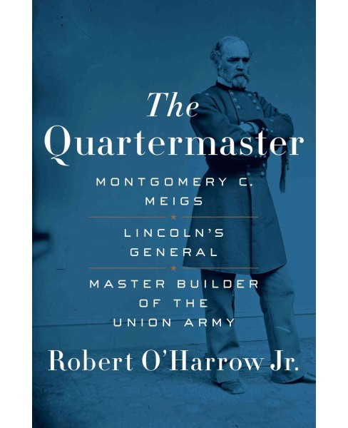 Quartermaster : Montgomery C. Meigs, Lincoln's General, Master Builder of the Union Army (Hardcover) - image 1 of 1