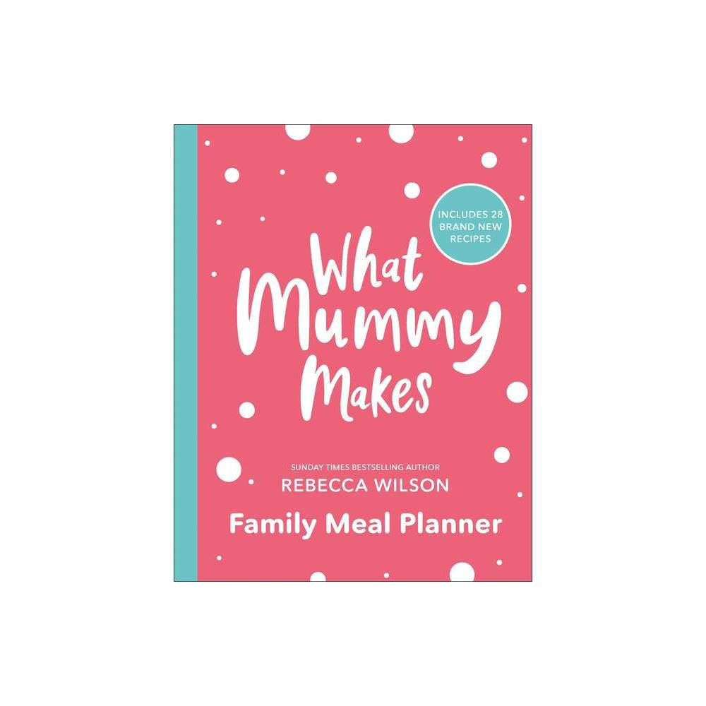 What Mummy Makes Family Meal Planner By Rebecca Wilson Paperback