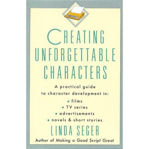 Creating Unforgettable Characters - by  Linda Seger (Paperback) - image 1 of 1
