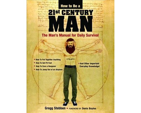 How to Be a 21st-Century Man : The Man's Manual for Daily Survival (Paperback) (Gregg Stebben) - image 1 of 1