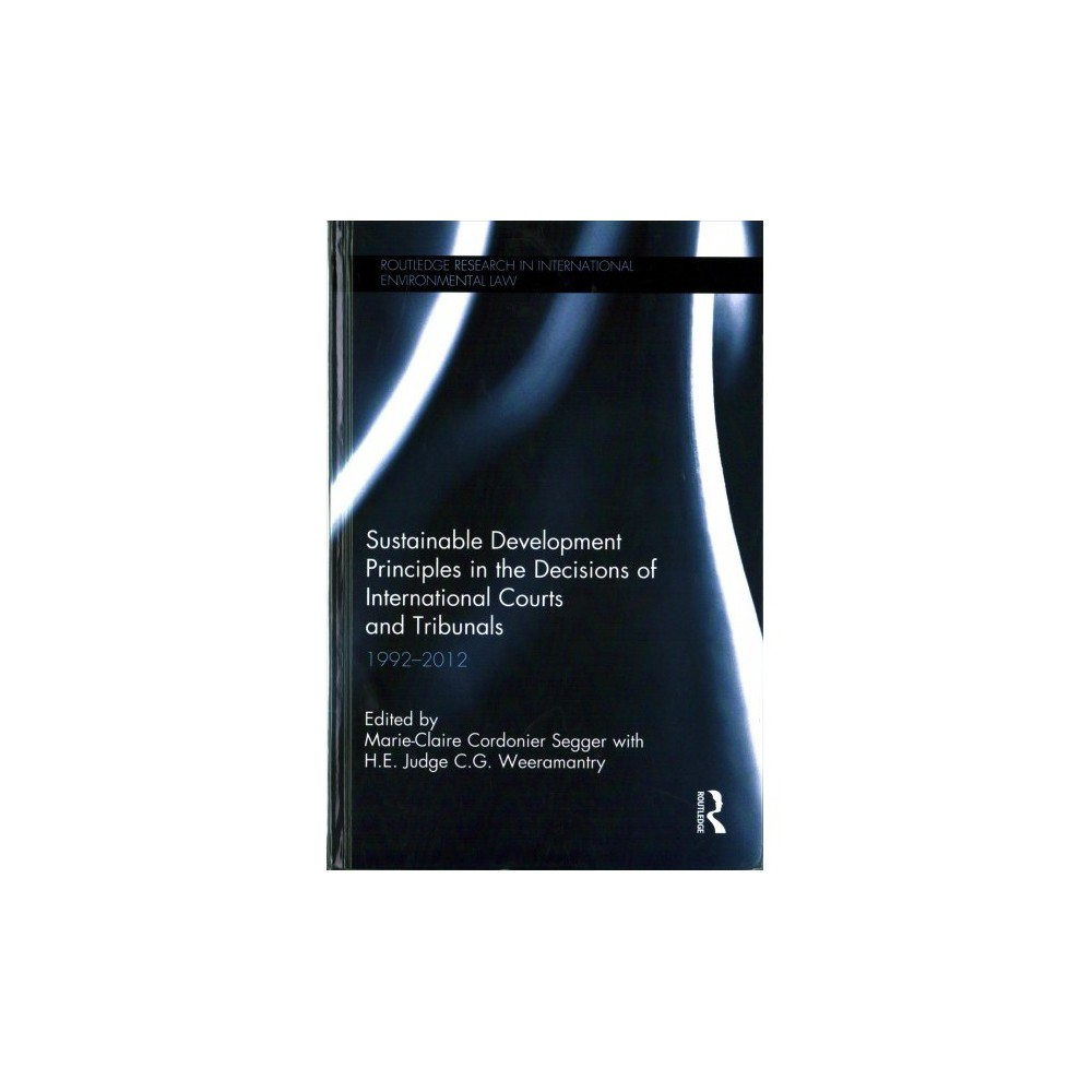 Sustainable Development Principles in the Decisions of International Courts and Tribunals : 1992-2012