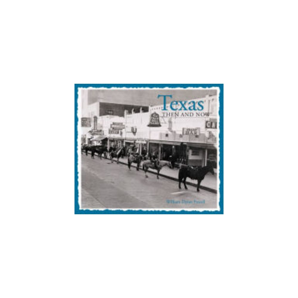 Texas Then And Now (Hardcover) (William Dylan Powell)