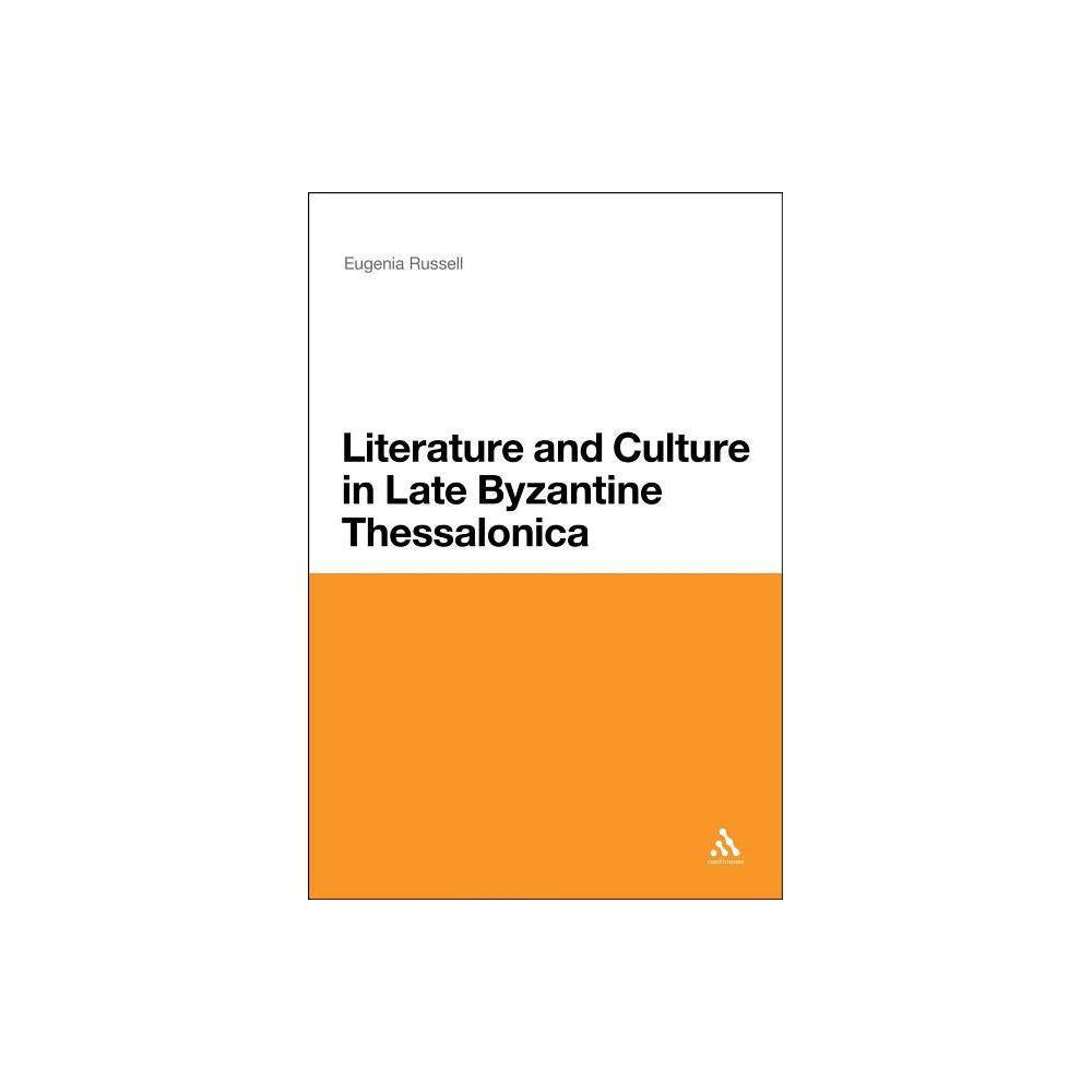 Literature and Culture in Late Byzantine Thessalonica - by Eugenia Russell (Hardcover)