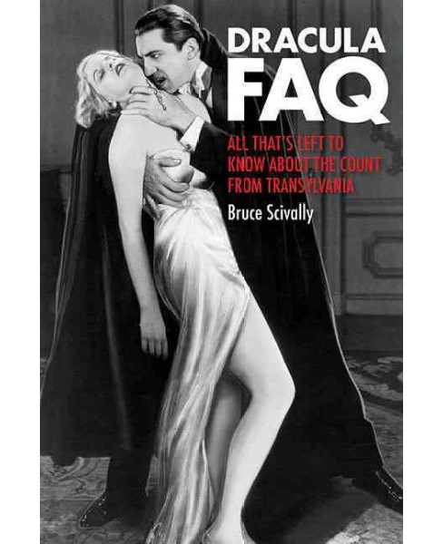 Dracula FAQ : All That's Left to Know About the Count from Transylvania (Paperback) (Bruce Scivally) - image 1 of 1