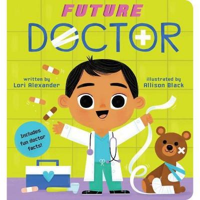 Future Doctor (a Future Baby Book), 4 - by  Lori Alexander (Board Book)