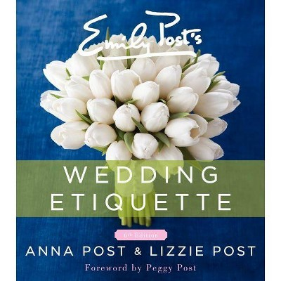 Emily Post's Wedding Etiquette - 6th Edition by  Anna Post & Lizzie Post (Hardcover)