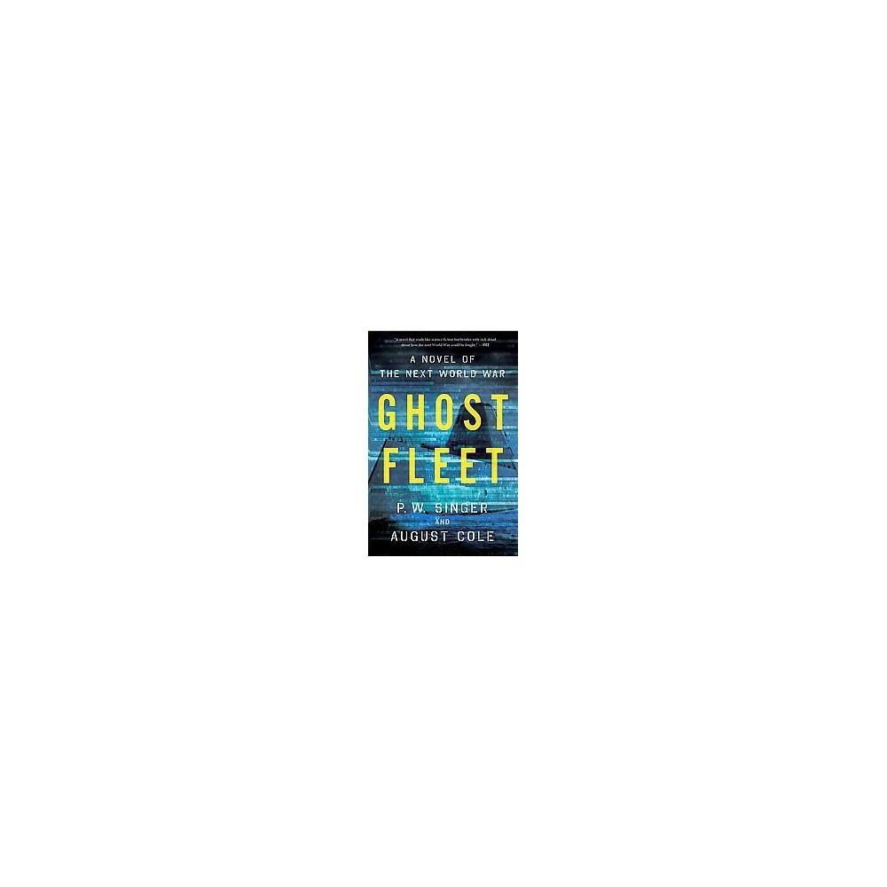 Ghost Fleet : A Novel of the Next World War (Reprint) (Paperback) (P. W. Singer & August Cole)