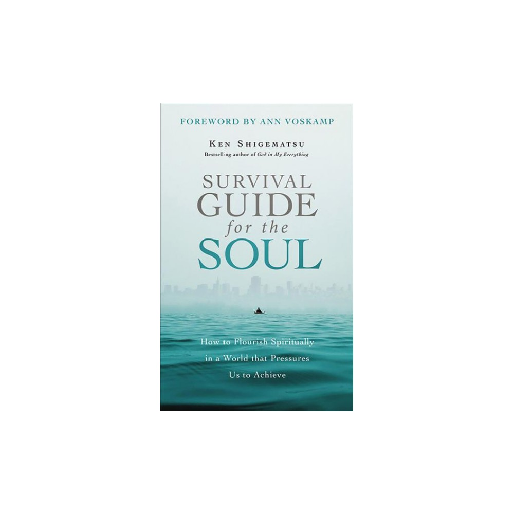 Survival Guide for the Soul : How to Flourish Spiritually in a World that Pressures Us to Achieve