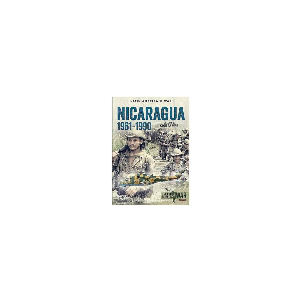 Nicaragua 1961-1990 : The Contra War - (Latin America@war) by David Francois (Paperback)